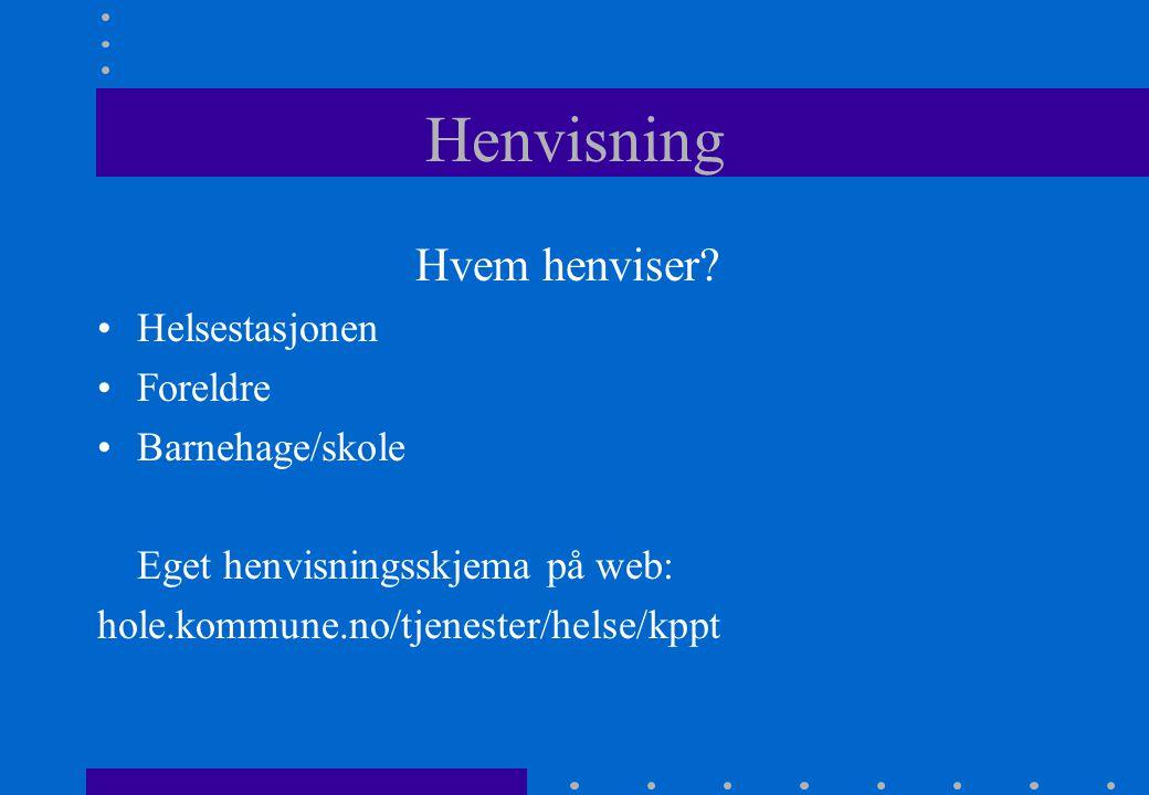 Henvisning Hvem henviser? Helsestasjonen Foreldre Barnehage/skole Eget henvisningsskjema på web: hole.kommune.no/tjenester/helse/kppt