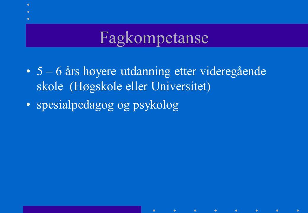 Fagkompetanse 5 – 6 års høyere utdanning etter videregående skole (Høgskole eller Universitet) spesialpedagog og psykolog