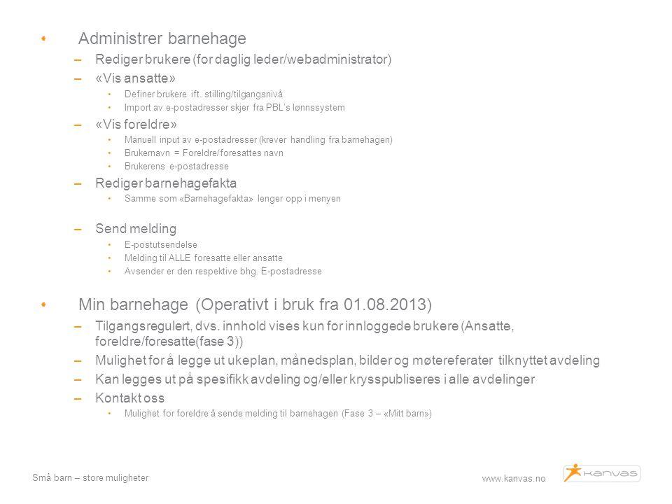 www.kanvas.no Små barn – store muligheter Administrer barnehage –Rediger brukere (for daglig leder/webadministrator) –«Vis ansatte» Definer brukere if
