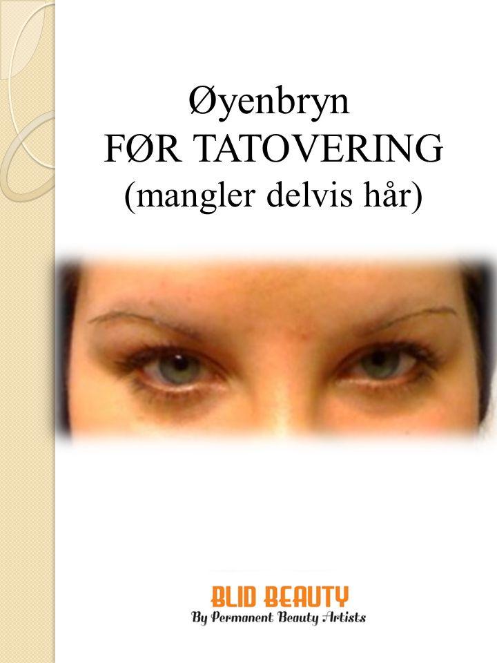 Øyenbryn FØR TATOVERING (mangler delvis hår)