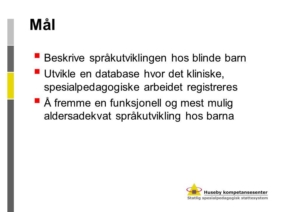 Mål  Beskrive språkutviklingen hos blinde barn  Utvikle en database hvor det kliniske, spesialpedagogiske arbeidet registreres  Å fremme en funksjonell og mest mulig aldersadekvat språkutvikling hos barna