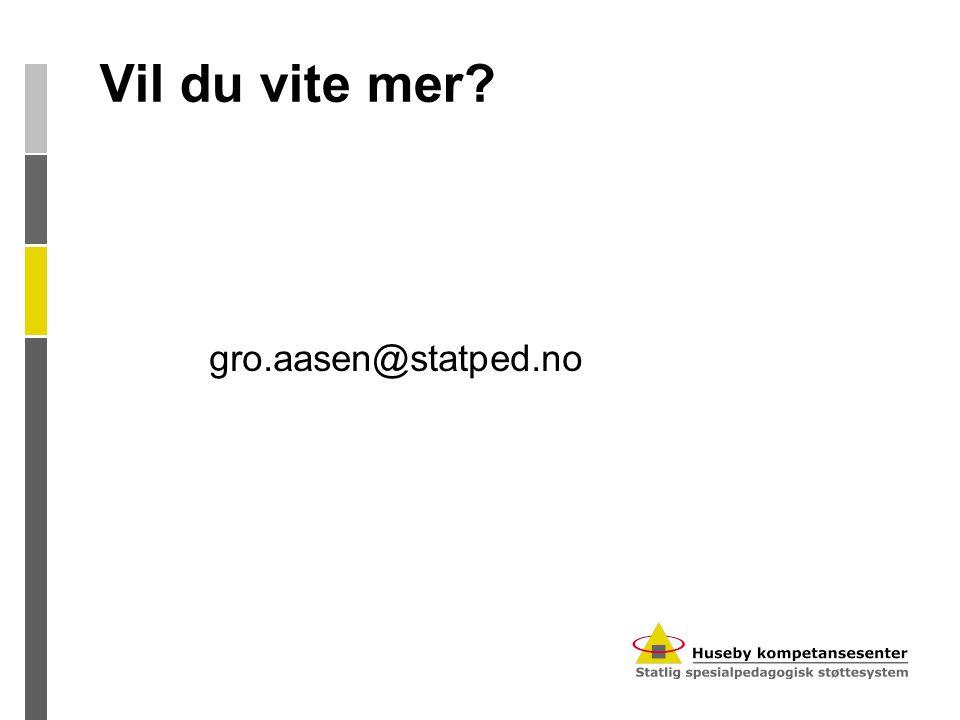 Vil du vite mer? gro.aasen@statped.no