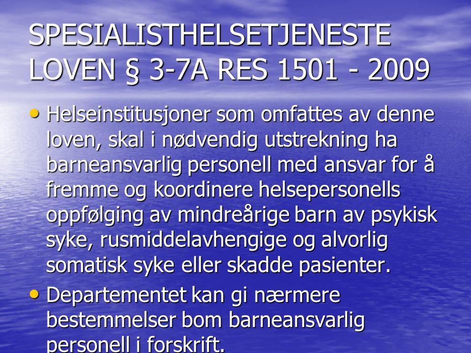 SPESIALISTHELSETJENESTE LOVEN § 3-7A RES 1501 - 2009 Helseinstitusjoner som omfattes av denne loven, skal i nødvendig utstrekning ha barneansvarlig pe