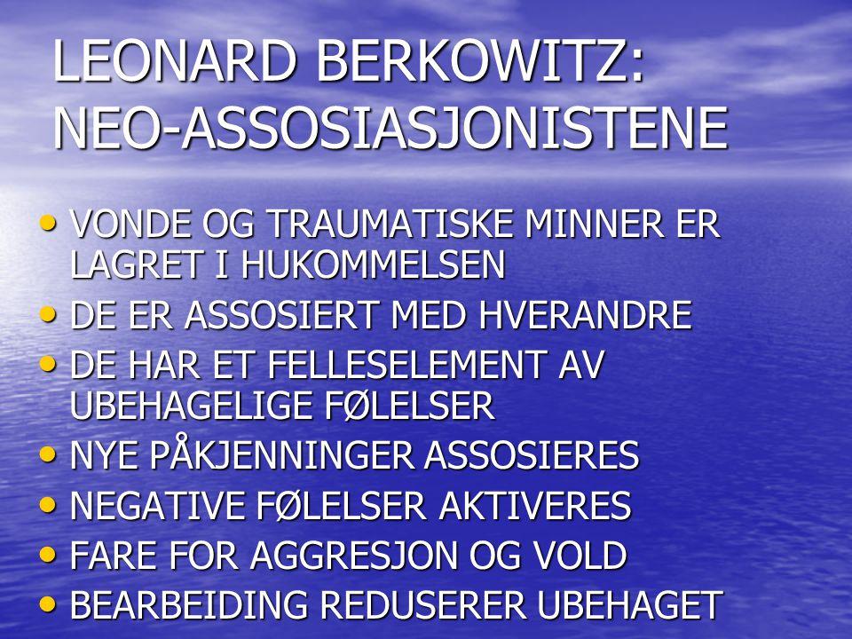 LEONARD BERKOWITZ: NEO-ASSOSIASJONISTENE VONDE OG TRAUMATISKE MINNER ER LAGRET I HUKOMMELSEN VONDE OG TRAUMATISKE MINNER ER LAGRET I HUKOMMELSEN DE ER