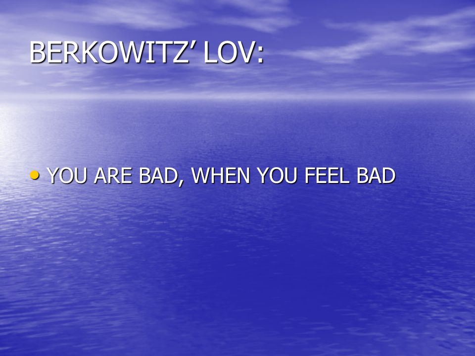 BERKOWITZ' LOV: YOU ARE BAD, WHEN YOU FEEL BAD YOU ARE BAD, WHEN YOU FEEL BAD