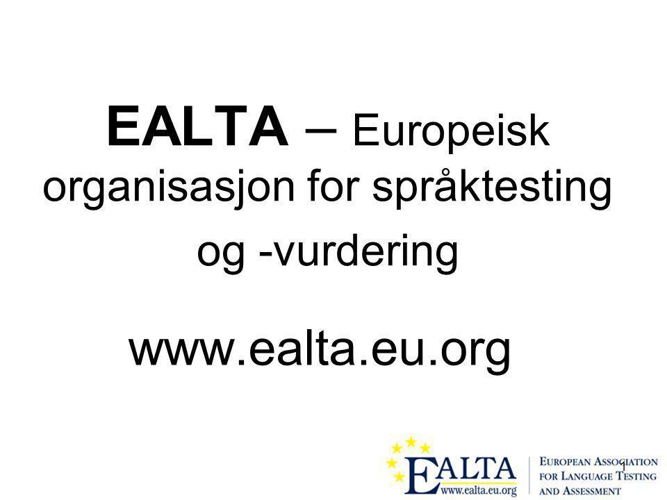 2 EALTAs overordnete formål EALTAs formål er å fremme forståelsen for teoretiske prinsipper for språktesting og - vurdering, og å arbeide for at test- og vurderingspraksis i Europa blir forbedret og utvekslet land imellom.