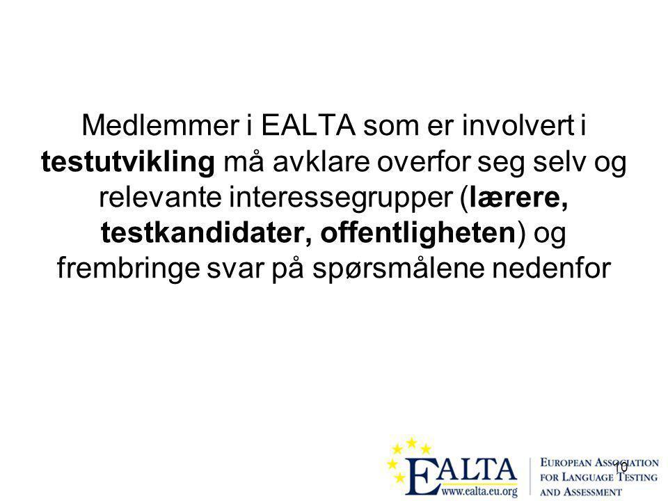 10 Medlemmer i EALTA som er involvert i testutvikling må avklare overfor seg selv og relevante interessegrupper (lærere, testkandidater, offentligheten) og frembringe svar på spørsmålene nedenfor