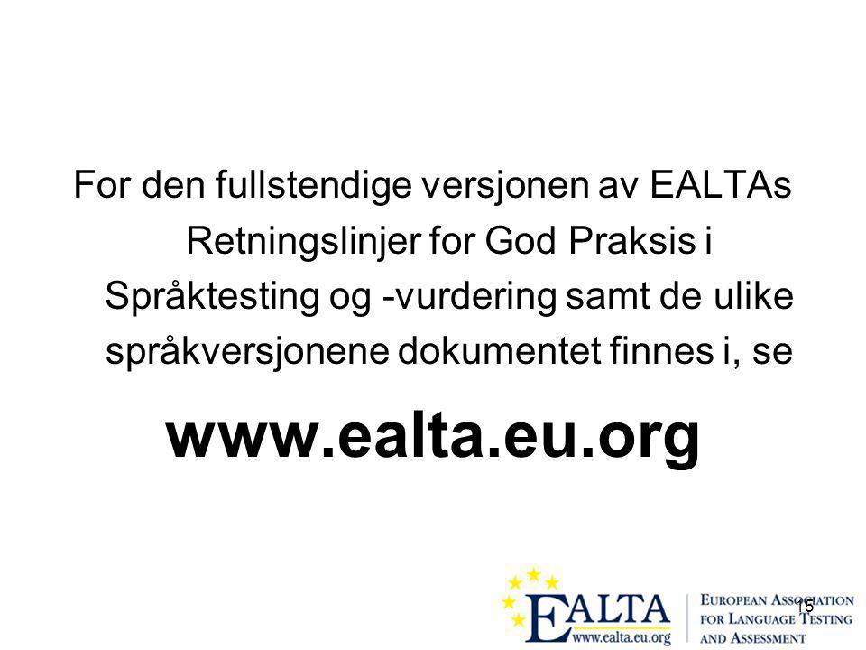 15 For den fullstendige versjonen av EALTAs Retningslinjer for God Praksis i Språktesting og -vurdering samt de ulike språkversjonene dokumentet finnes i, se www.ealta.eu.org