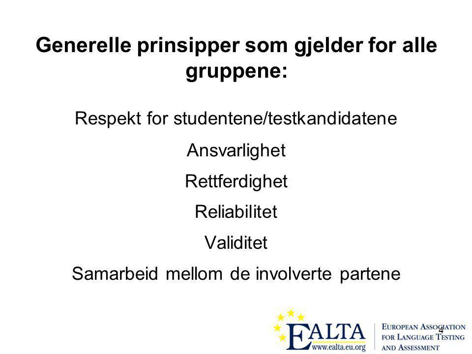 4 Generelle prinsipper som gjelder for alle gruppene: Respekt for studentene/testkandidatene Ansvarlighet Rettferdighet Reliabilitet Validitet Samarbeid mellom de involverte partene