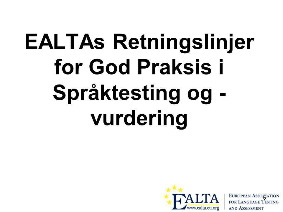 6 Medlemmer i EALTA som er involvert i opplæring av lærere i testing og vurdering, må avklare overfor seg selv og relevante interessegrupper (lærerstudenter, praktiserende lærere, læreplanutviklere):