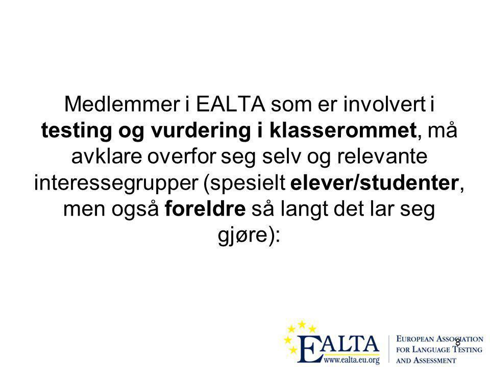 8 Medlemmer i EALTA som er involvert i testing og vurdering i klasserommet, må avklare overfor seg selv og relevante interessegrupper (spesielt elever/studenter, men også foreldre så langt det lar seg gjøre):