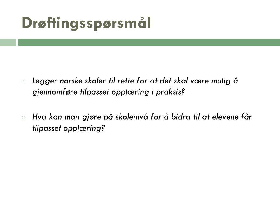 Drøftingsspørsmål 1. Legger norske skoler til rette for at det skal være mulig å gjennomføre tilpasset opplæring i praksis? 2. Hva kan man gjøre på sk