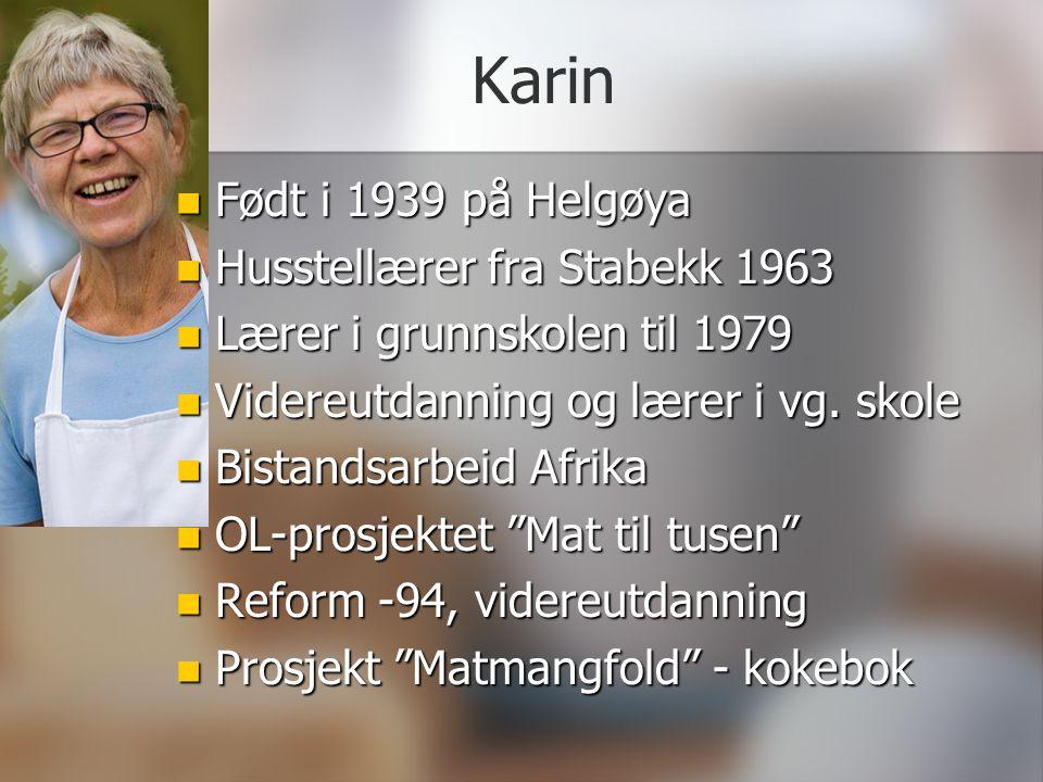 Karin Født i 1939 på Helgøya Født i 1939 på Helgøya Husstellærer fra Stabekk 1963 Husstellærer fra Stabekk 1963 Lærer i grunnskolen til 1979 Lærer i g