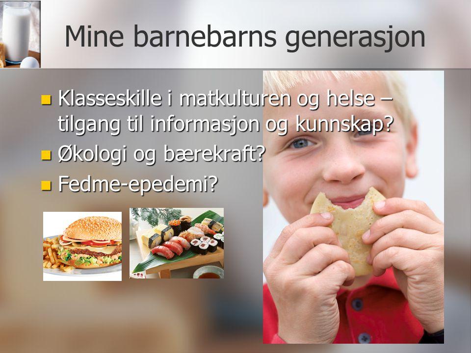 Mine barnebarns generasjon Klasseskille i matkulturen og helse – tilgang til informasjon og kunnskap? Klasseskille i matkulturen og helse – tilgang ti