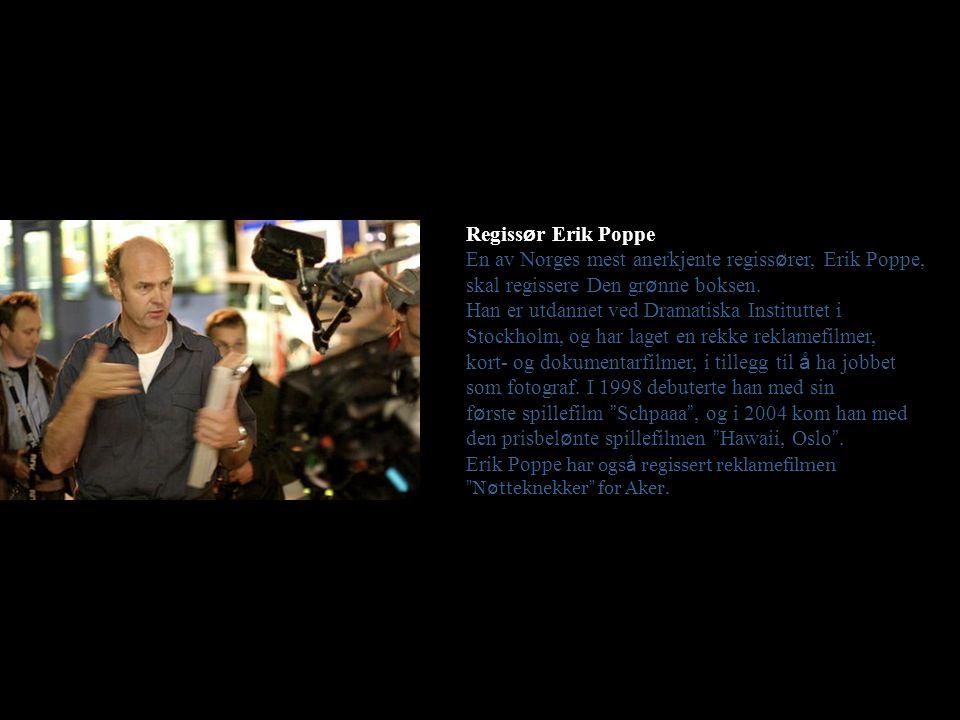 Regiss ø r Erik Poppe En av Norges mest anerkjente regiss ø rer, Erik Poppe, skal regissere Den gr ø nne boksen.
