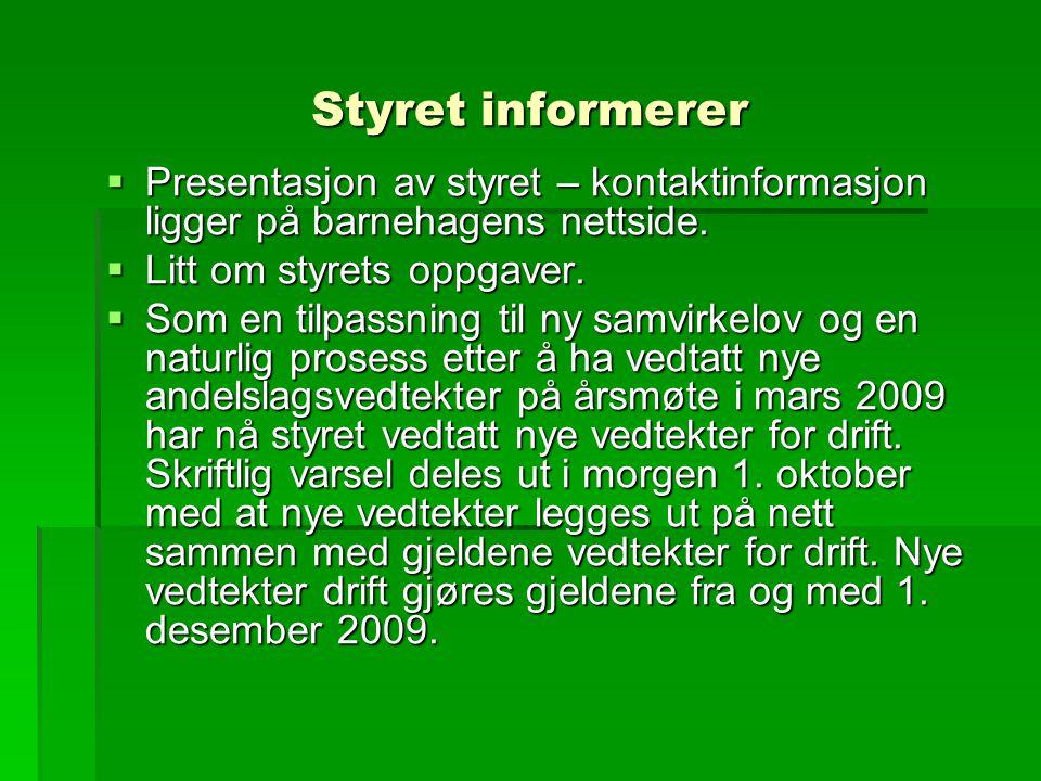Styret informerer  Presentasjon av styret – kontaktinformasjon ligger på barnehagens nettside.