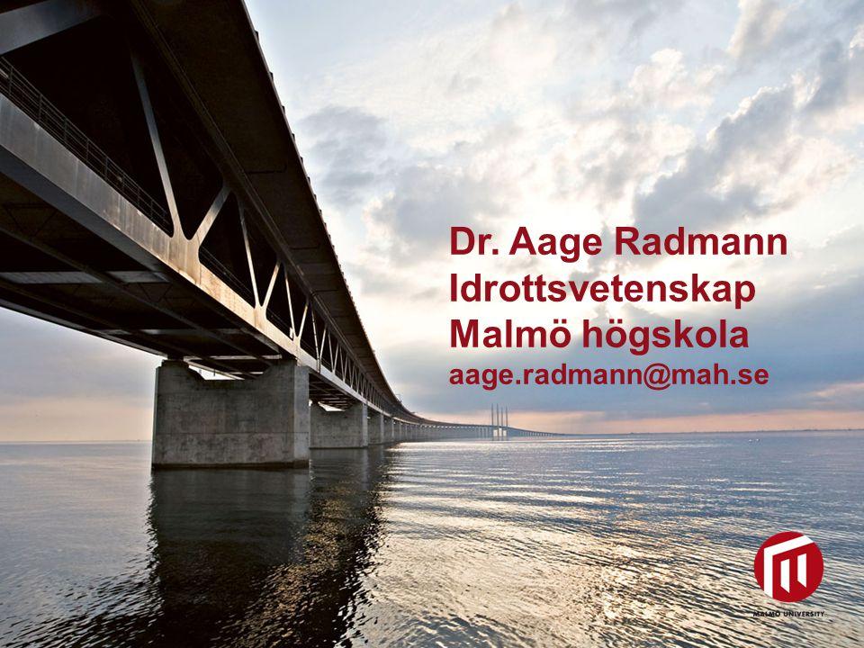 2010 05 04 Dr. Aage Radmann Idrottsvetenskap Malmö högskola aage.radmann@mah.se