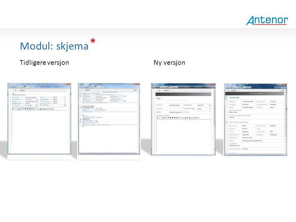 Gammel design Modul: skjema * Tidligere versjon Ny versjon