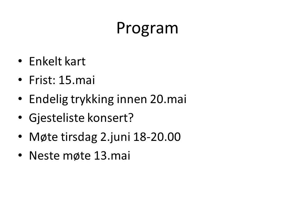 Program Enkelt kart Frist: 15.mai Endelig trykking innen 20.mai Gjesteliste konsert? Møte tirsdag 2.juni 18-20.00 Neste møte 13.mai