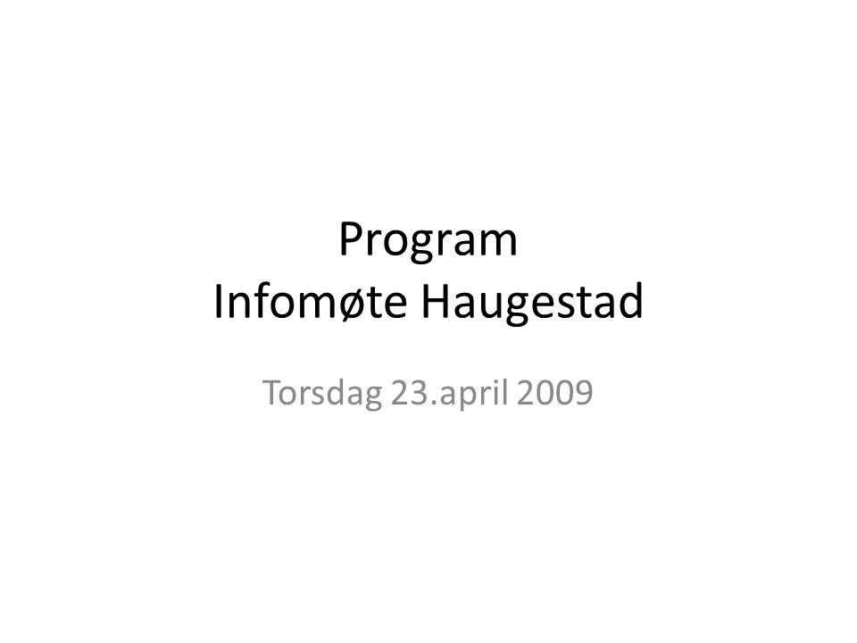 Program Infomøte Haugestad Torsdag 23.april 2009