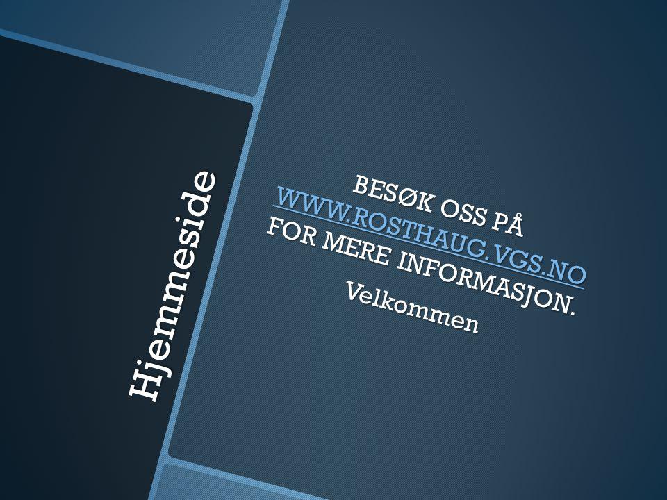 Hjemmeside BESØK OSS PÅ WWW.ROSTHAUG.VGS.NO FOR MERE INFORMASJON. WWW.ROSTHAUG.VGS.NO Velkommen
