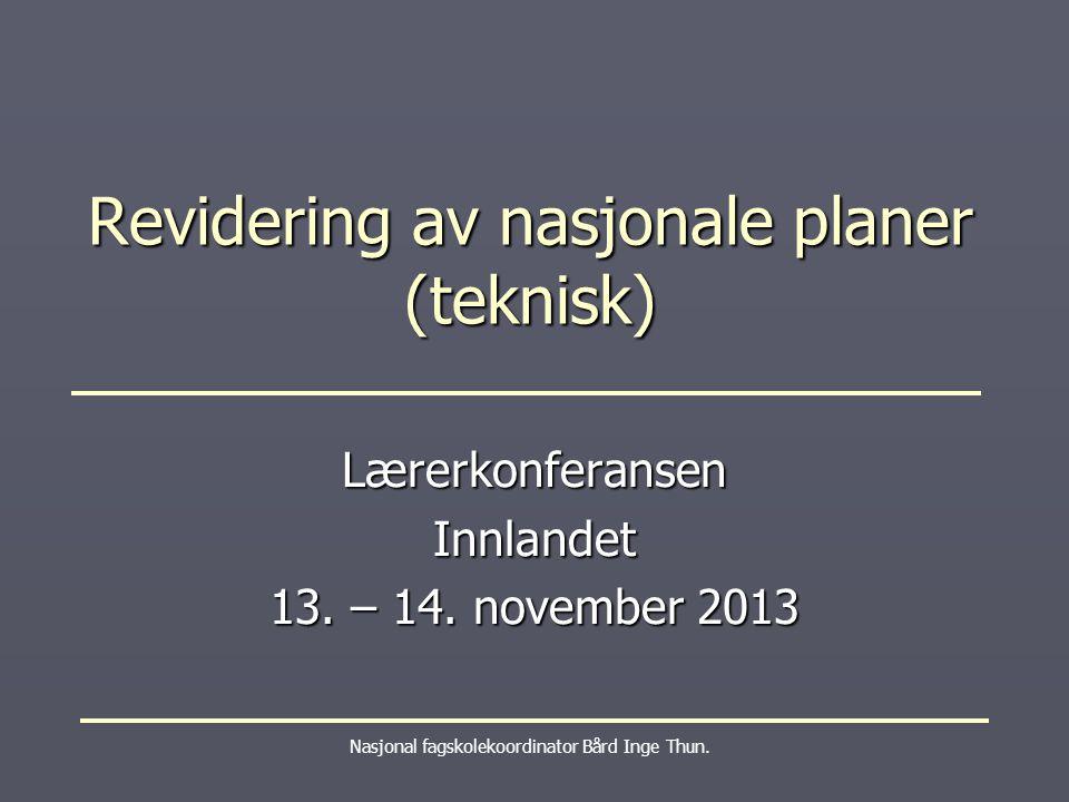 Revidering av nasjonale planer (teknisk) Nasjonal fagskolekoordinator Bård Inge Thun.