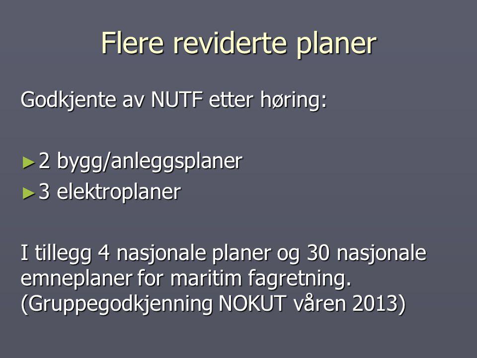 Flere reviderte planer Godkjente av NUTF etter høring: ► 2 bygg/anleggsplaner ► 3 elektroplaner I tillegg 4 nasjonale planer og 30 nasjonale emneplaner for maritim fagretning.