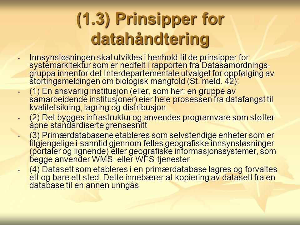 (1.3) Prinsipper for datahåndtering Innsynsløsningen skal utvikles i henhold til de prinsipper for systemarkitektur som er nedfelt i rapporten fra Datasamordnings- gruppa innenfor det Interdepartementale utvalget for oppfølging av stortingsmeldingen om biologisk mangfold (St.