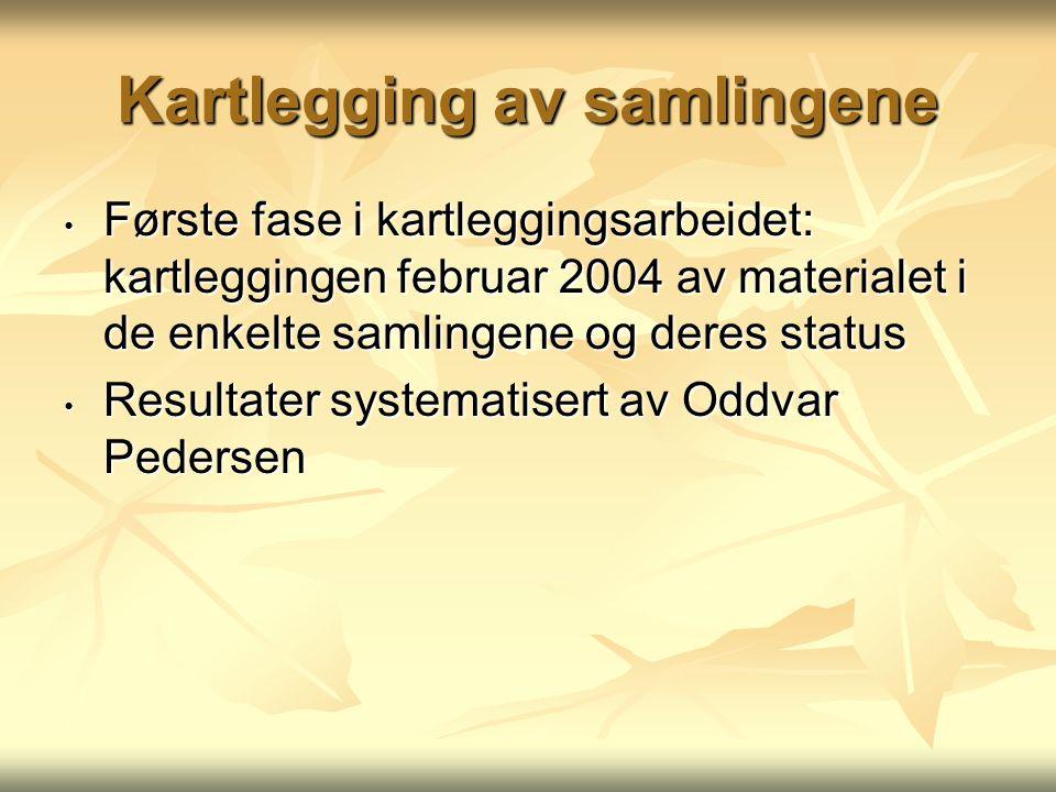 Kartlegging av samlingene Første fase i kartleggingsarbeidet: kartleggingen februar 2004 av materialet i de enkelte samlingene og deres status Første