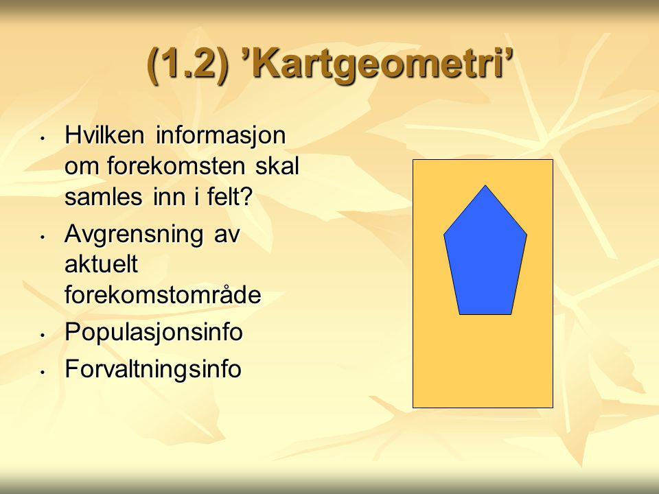 (1.2) 'Kartgeometri' Hvilken informasjon om forekomsten skal samles inn i felt? Hvilken informasjon om forekomsten skal samles inn i felt? Avgrensning