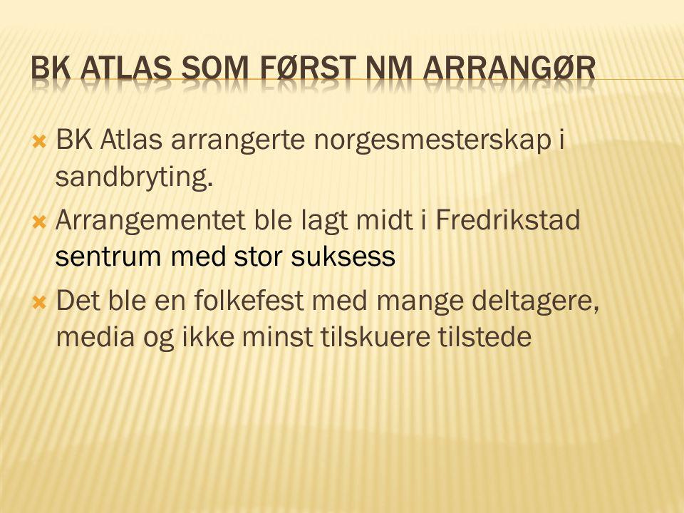  BK Atlas arrangerte norgesmesterskap i sandbryting.  Arrangementet ble lagt midt i Fredrikstad sentrum med stor suksess  Det ble en folkefest med