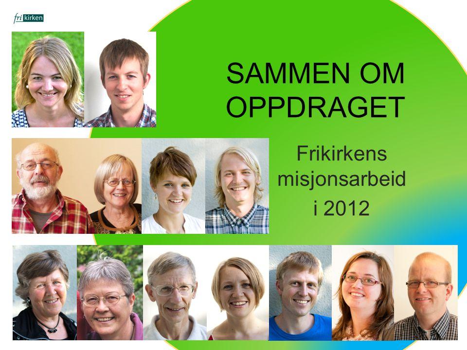 Frikirkens misjonsarbeid i 2012 SAMMEN OM OPPDRAGET