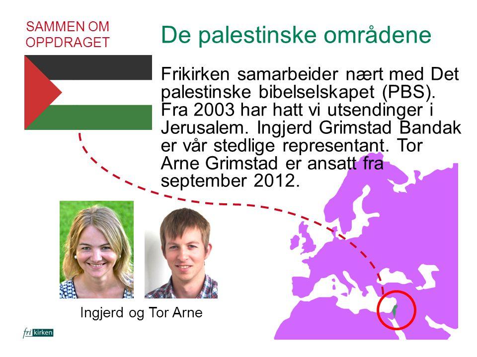 SAMMEN OM OPPDRAGET De palestinske områdene Frikirken samarbeider nært med Det palestinske bibelselskapet (PBS). Fra 2003 har hatt vi utsendinger i Je