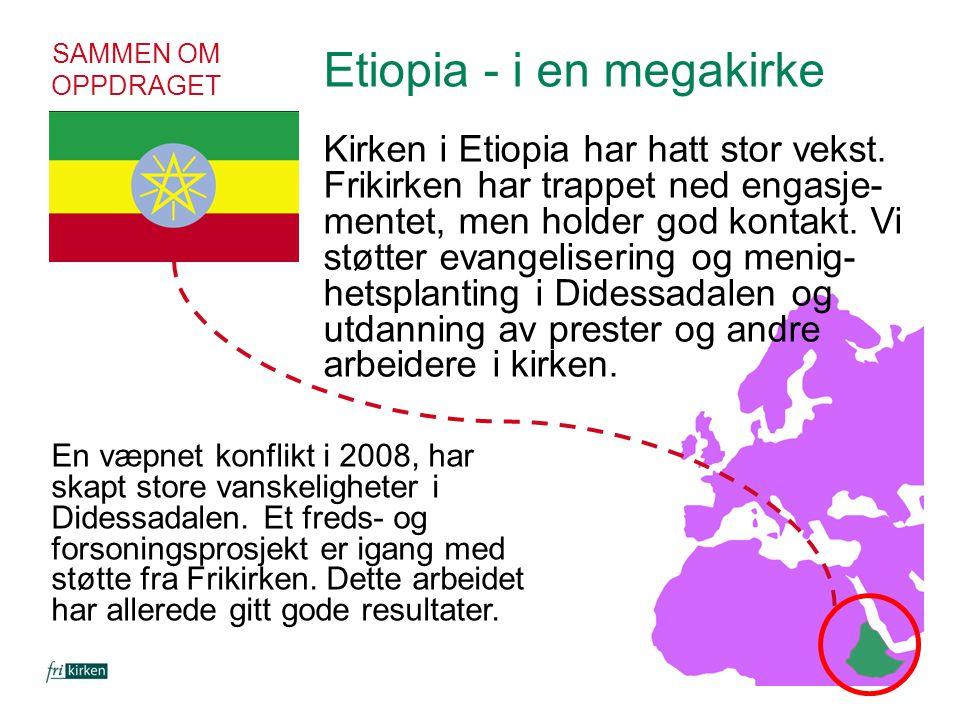 SAMMEN OM OPPDRAGET Etiopia - i en megakirke Kirken i Etiopia har hatt stor vekst. Frikirken har trappet ned engasje- mentet, men holder god kontakt.