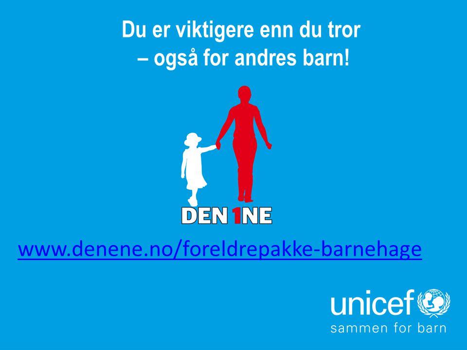 Du er viktigere enn du tror – også for andres barn! www.denene.no/foreldrepakke-barnehage