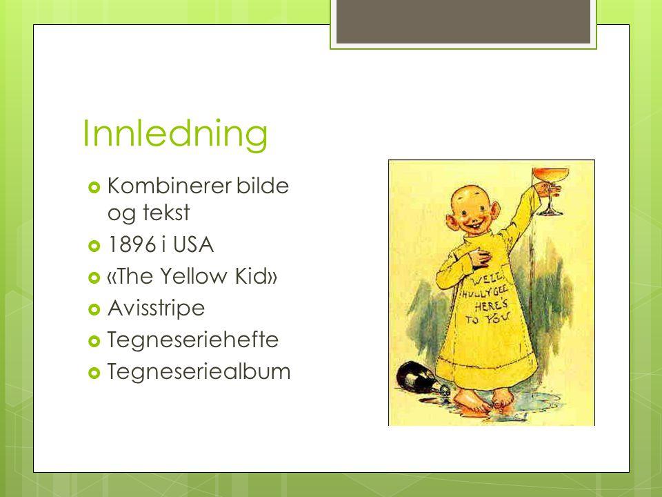 Innledning  Kombinerer bilde og tekst  1896 i USA  «The Yellow Kid»  Avisstripe  Tegneseriehefte  Tegneseriealbum