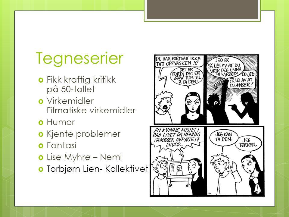 Tegneserier  Fikk kraftig kritikk på 50-tallet  Virkemidler Filmatiske virkemidler  Humor  Kjente problemer  Fantasi  Lise Myhre – Nemi  Torbjørn Lien- Kollektivet