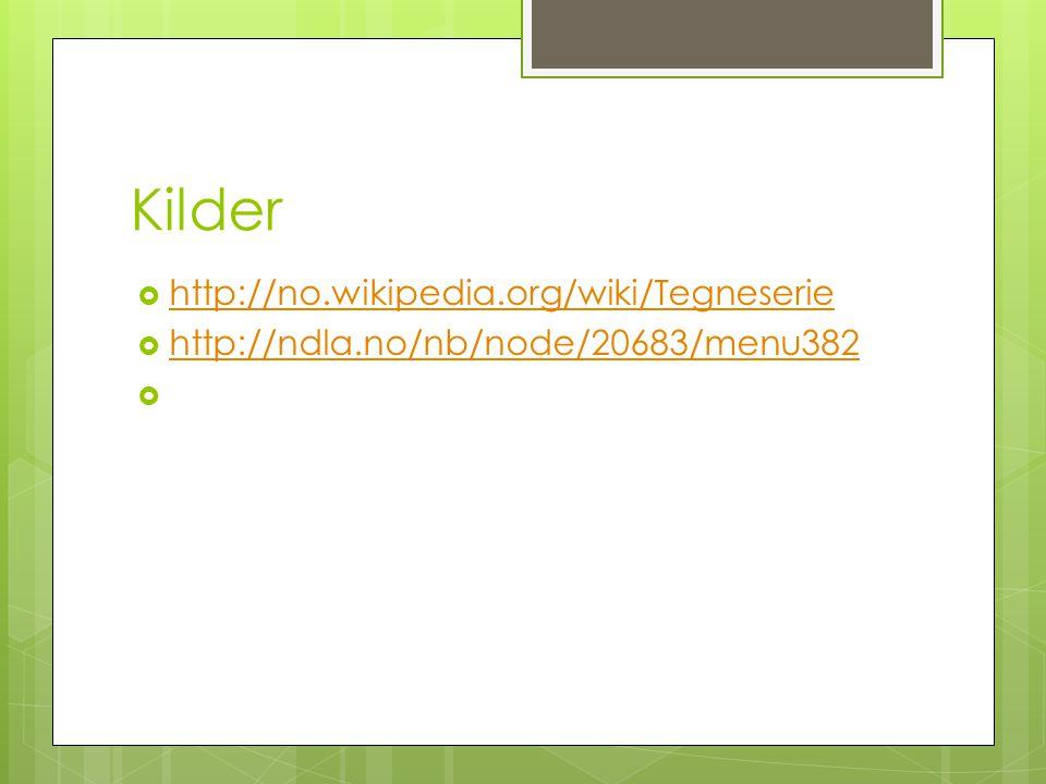 Kilder  http://no.wikipedia.org/wiki/Tegneserie http://no.wikipedia.org/wiki/Tegneserie  http://ndla.no/nb/node/20683/menu382 http://ndla.no/nb/node