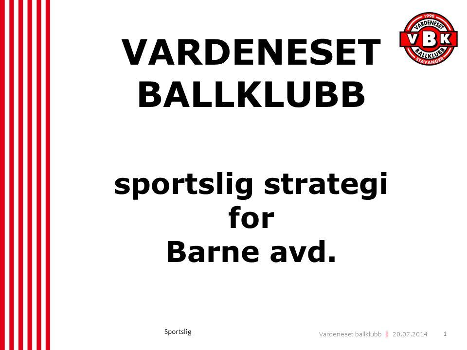Vardeneset ballklubb | 20.07.2014 1 Sportslig VARDENESET BALLKLUBB sportslig strategi for Barne avd.