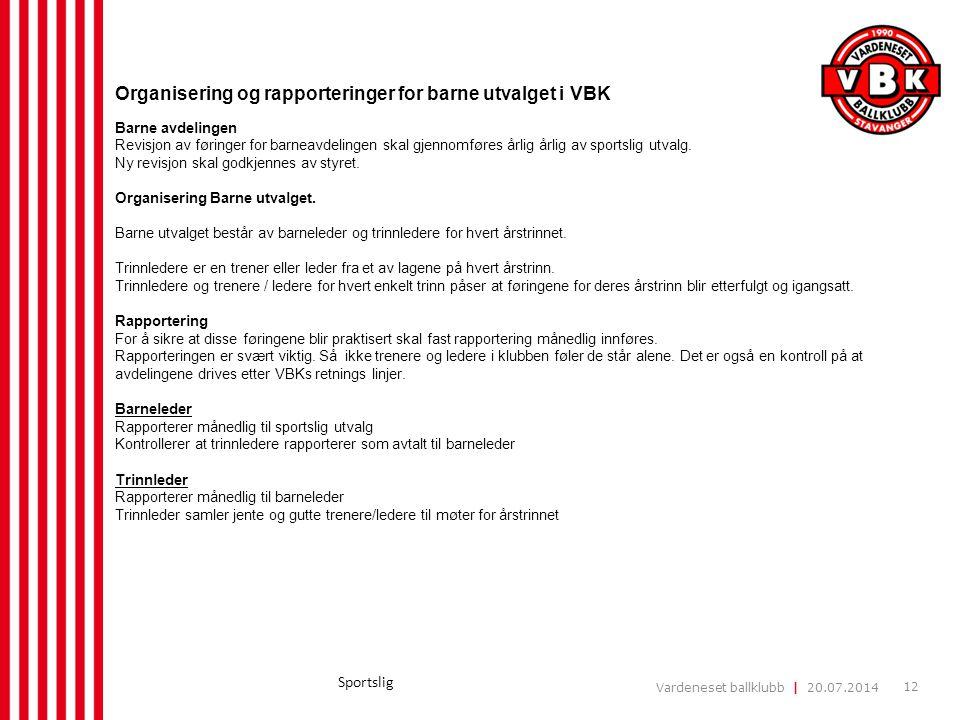 Vardeneset ballklubb | 20.07.2014 12 Sportslig Organisering og rapporteringer for barne utvalget i VBK Barne avdelingen Revisjon av føringer for barne
