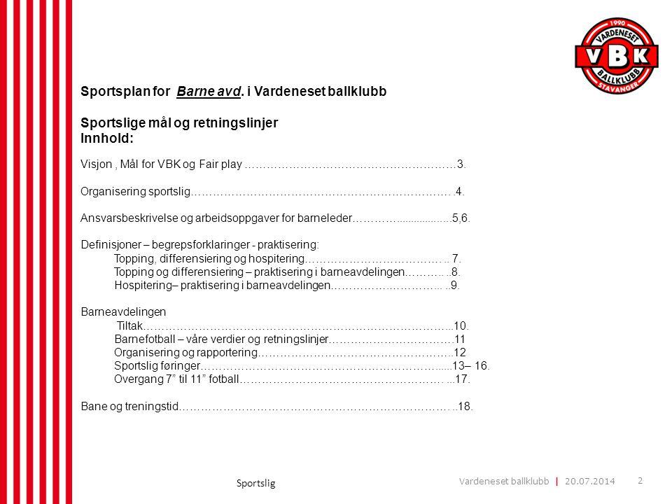 Vardeneset ballklubb | 20.07.2014 2 Sportslig Sportsplan for Barne avd. i Vardeneset ballklubb Sportslige mål og retningslinjer Innhold: Visjon, Mål f
