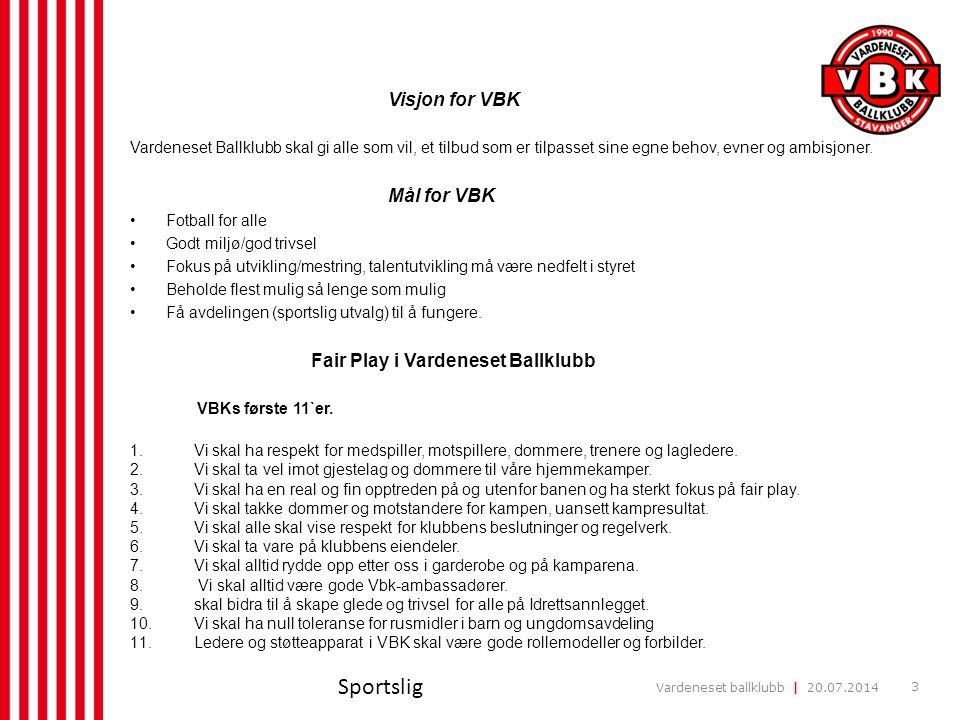 Vardeneset ballklubb | 20.07.2014 3 Visjon for VBK Vardeneset Ballklubb skal gi alle som vil, et tilbud som er tilpasset sine egne behov, evner og amb