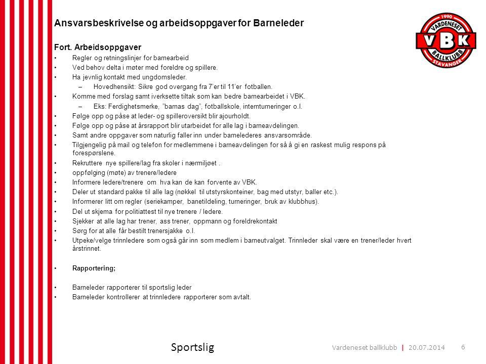 Vardeneset ballklubb | 20.07.2014 6 Ansvarsbeskrivelse og arbeidsoppgaver for Barneleder Fort. Arbeidsoppgaver Regler og retningslinjer for barnearbei