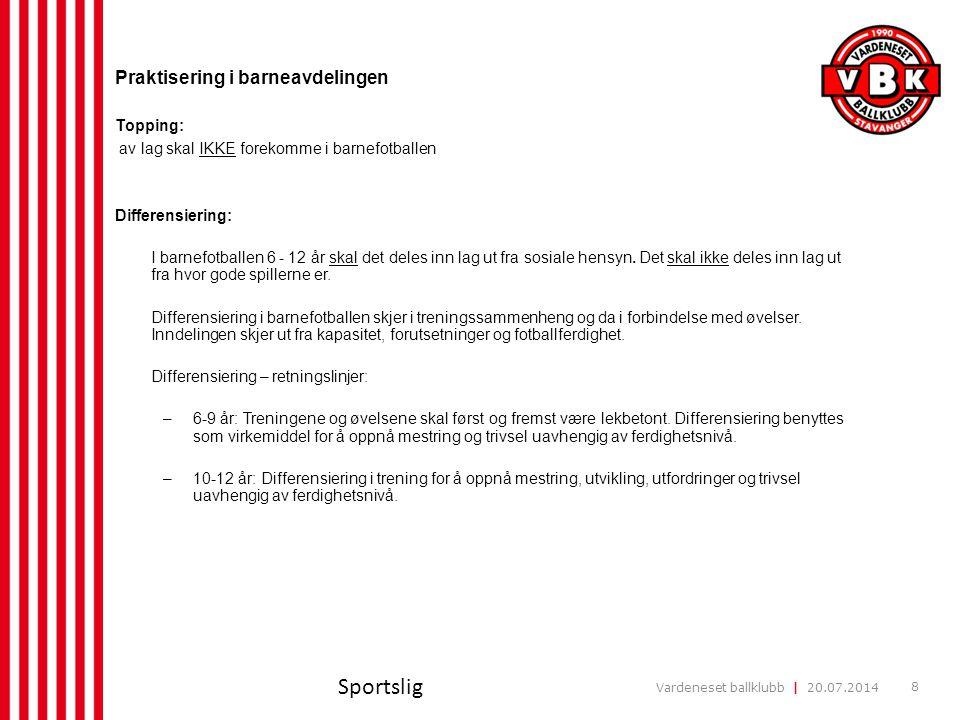Vardeneset ballklubb | 20.07.2014 8 Praktisering i barneavdelingen Topping: av lag skal IKKE forekomme i barnefotballen Differensiering: I barnefotbal