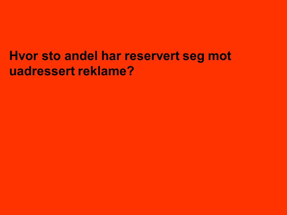 6 Totalt sett er det 27% av Norges befolkning som har reservert seg mot uadressert reklame Spm.