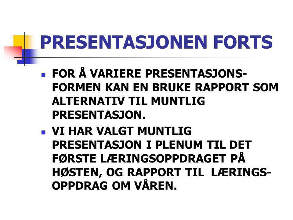 PRESENTASJONEN FORTS FOR Å VARIERE PRESENTASJONS- FORMEN KAN EN BRUKE RAPPORT SOM ALTERNATIV TIL MUNTLIG PRESENTASJON.