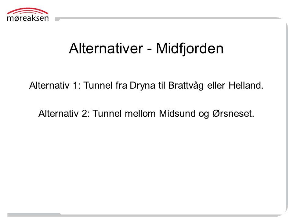 Alternativer - Midfjorden Alternativ 1: Tunnel fra Dryna til Brattvåg eller Helland. Alternativ 2: Tunnel mellom Midsund og Ørsneset.