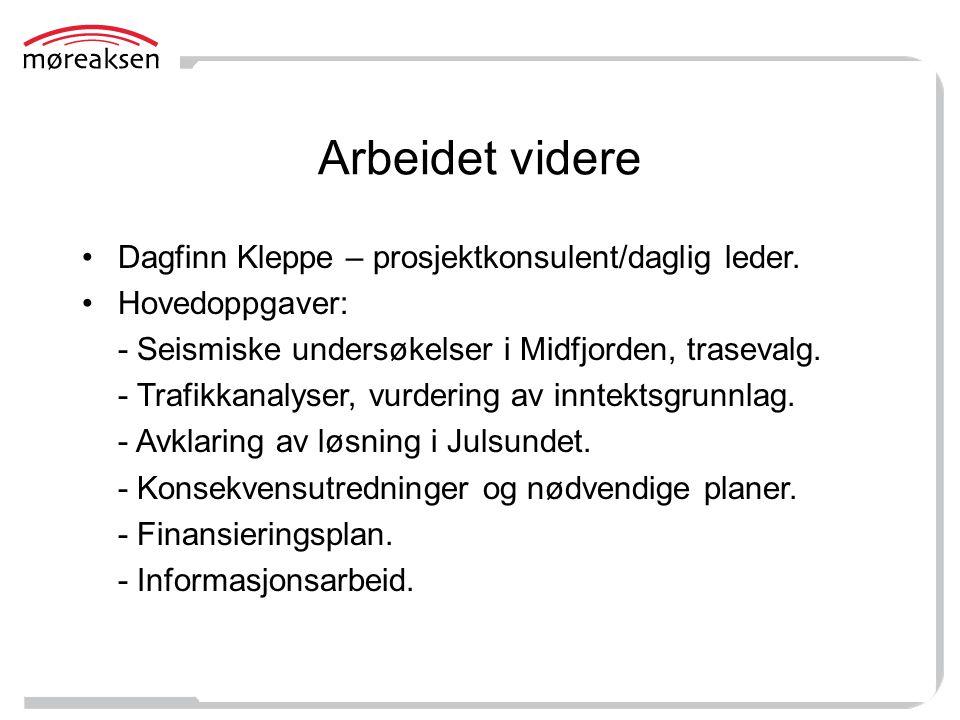 Arbeidet videre Dagfinn Kleppe – prosjektkonsulent/daglig leder. Hovedoppgaver: - Seismiske undersøkelser i Midfjorden, trasevalg. - Trafikkanalyser,