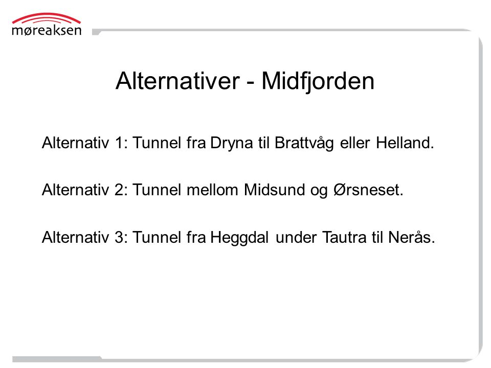 Alternativer - Midfjorden Alternativ 1: Tunnel fra Dryna til Brattvåg eller Helland. Alternativ 2: Tunnel mellom Midsund og Ørsneset. Alternativ 3: Tu