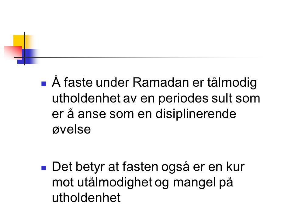 Å faste under Ramadan er tålmodig utholdenhet av en periodes sult som er å anse som en disiplinerende øvelse Det betyr at fasten også er en kur mot ut